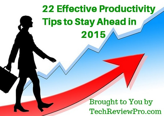 21 Effective Productivity Tips and Productive Tools to Be Efficient and Stay Productive in 2015