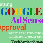 Getting Google AdSense Approved is Easy If You Follow These 15 Quick AdSense Approval Tips