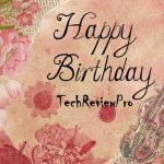 Happy Birthday TechReviewPro - 13 Lessons Learned from Building A Successful Blog in Year
