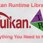 Vulkan Runtime Libraries - Everything You Need to Know